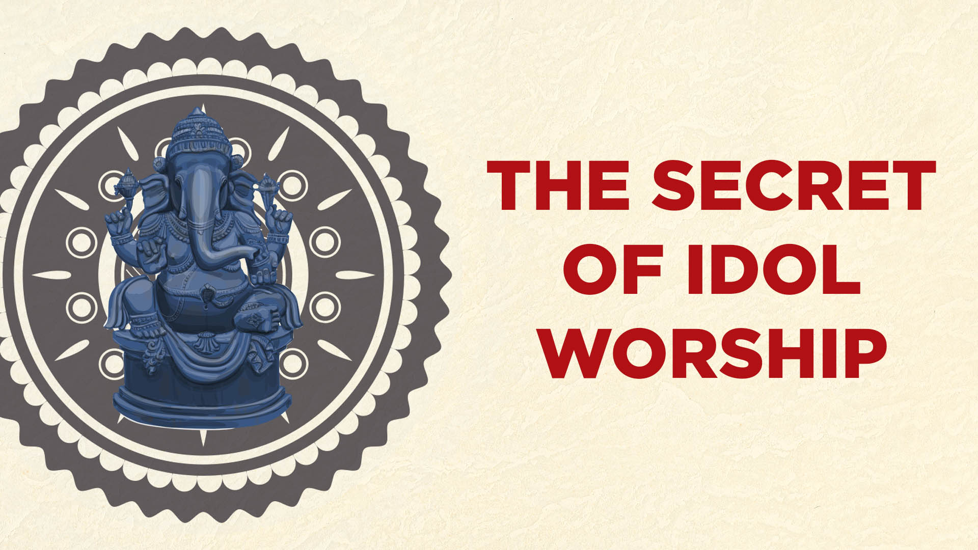 The secret of idol worship