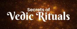 Secrets of Vedic Rituals