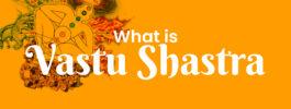 What is Vastu Shastra?